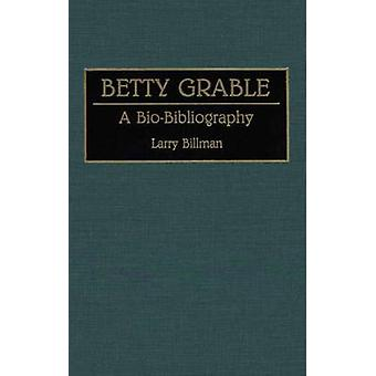 Betty Grable A BioBibliography by Billman & Larry