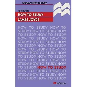 How to Study James Joyce by Blades & John