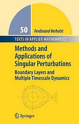 Methods and Applications of Singular Perturbations  Boundary Layers and Multiple Timescale Dynamics by Verhulst & Ferdinand