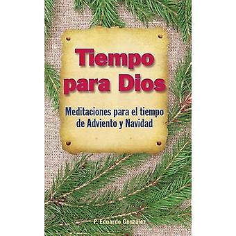 Tiempo Para Dios  Adviento Meditaciones Para El Tiempo de Adviento y Navidad by Gonzalez & Eduardo