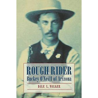 Rough Rider Buckey ONeill of Arizona by Walker & Dale L.