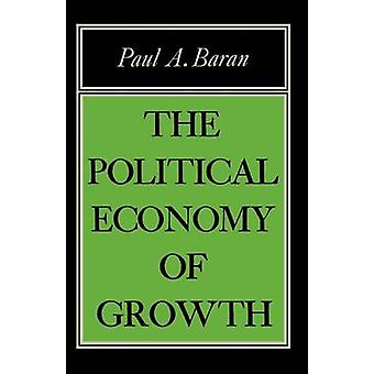 Political Economy of Growth by Baran & Paul A.