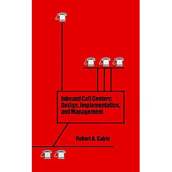 Inbound Call Centers Design Implementation and Management by Gable & Robert A.