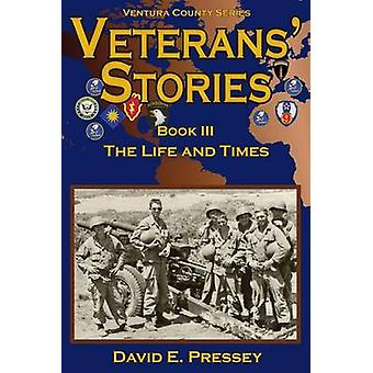 VETERANS STORIES Book III The Life and Times by Pressey & David E