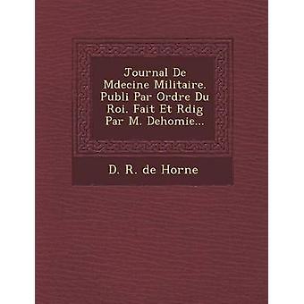 Zeitschrift de M Decine Militaire. Publi Par Ordre Du Roi. Fait Et R Dig Par M. Dehomie... von D. R. De Horne