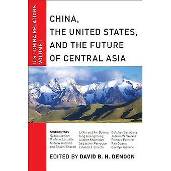 China The United States and the Future of Central Asia U.S.China Relations Volume I by Denoon & David B.H.