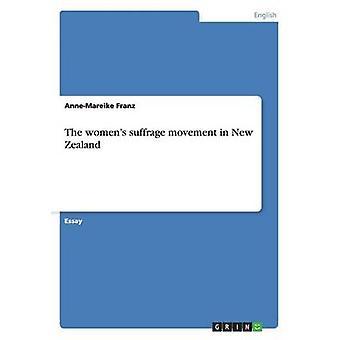 The Womens Suffrage Movement in New Zealand by Franz & AnneMareike