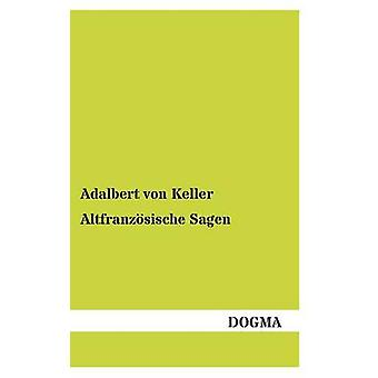Altfranzosische Sagen door Von Keller & Adalbert