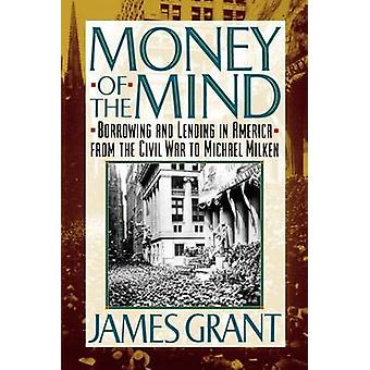 Money of the Mind - Borrowing and Lending in America from the Civil Wa