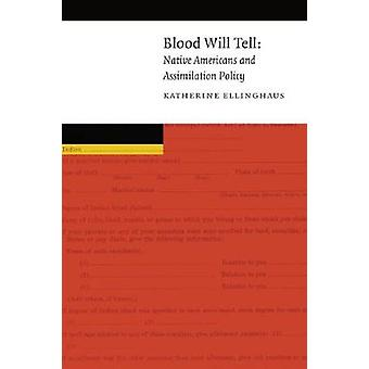 Blood Will Tell - Native Americans and Assimilation Policy - 978080322