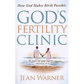 God's Fertility Clinic - How God Makes Birth Possible by Jean Warner -