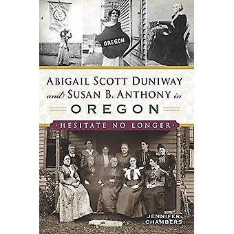 Abigail Scott Duniway and Susan B. Anthony in Oregon - Hesitate No Lon