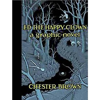 Ed the Happy Clown - A Graphic Novel by Chester Brown - 9781770460751