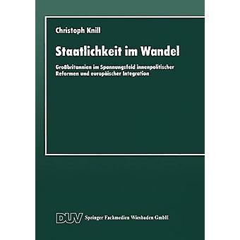 Staatlichkeit Im Wandel Grossbritannien Im Spannungsfeld Innenpolitischer Reformen Und Europaischer Integration by Knill & Christoph