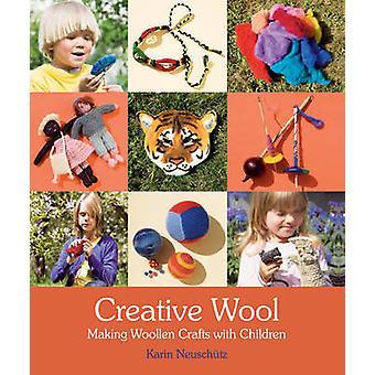 Creative Wool - Making Woollen Crafts with Children by Karin Neuschutz