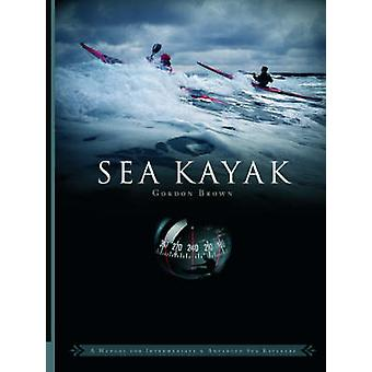 Sea Kayak - A Manual for Intermediate and Advanced Sea Kayakers by Gor