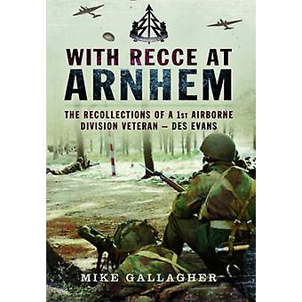 With Recce at Arnhem - The Recollections of Trooper des Evans - A 1st