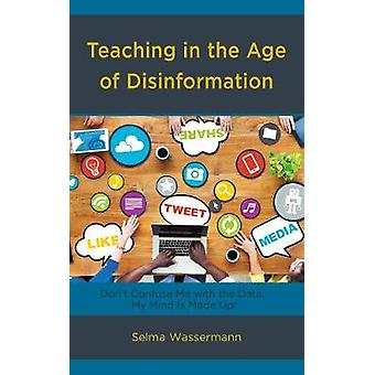 Teaching in the Age of Disinformation - Don't Confuse Me with the Data