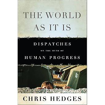The World as it is - Dispatches on the Myth of Human Progress (Revised