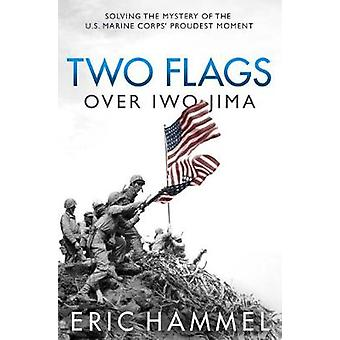 Two Flags Over Iwo Jima - Solving the Mystery of the U.S. Marine Corps