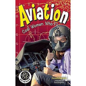 Aviation - Cool Women Who Fly by Carmella Van Vleet - Lena Chandhok -