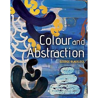 Colour and Abstraction by George Blacklock - 9781785000317 Book