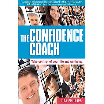 The Confidence Coach - Take Control of Your Life and Wellbeing by Lisa