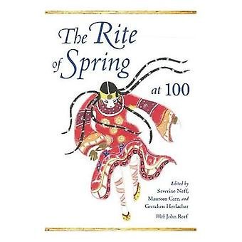 The Rite of Spring at 100 by Severine Neff - Maureen Carr - Gretchen