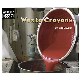 Wax to Crayons (Welcome Books: How Things Are Made)