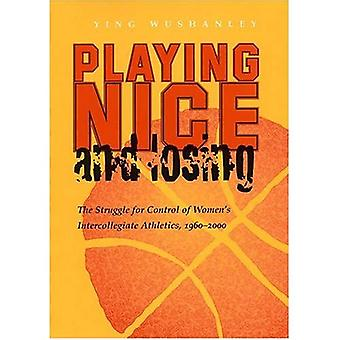 Playing Nice and Losing: The Struggle for Control of Women's Intercollegiate Athletics,1960-2000 (Sports & Entertainment)