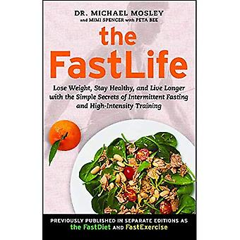 The FastLife: Lose Weight, Stay Healthy, and Live Longer with the Simple Secrets of Intermittent Fasting and High-Intensity...