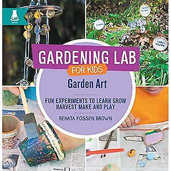 Trädgård Art: Roliga experiment för att lära, växa, skörd, göra och spela (trädgårdsskötsel Lab för barn)