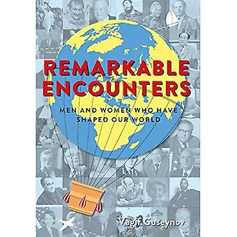 Remarkable Encounters: Men and Women Who Have Shaped Our World