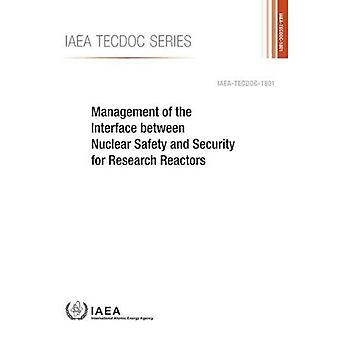 Management of the Interface� between Nuclear Safety and� Security for Research Reactors (IAEA TECDOC Series)