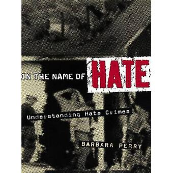 In the Name of Hate Understanding Hate Crimes by Perry & Barbara