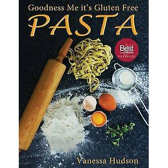 Gott sei mir seine Gluten freie PASTA 24 Formen 18 Geschmacksrichtungen 100 Rezepte Pasta Making Grundlagen und darüber hinaus. von Hudson & Vanessa