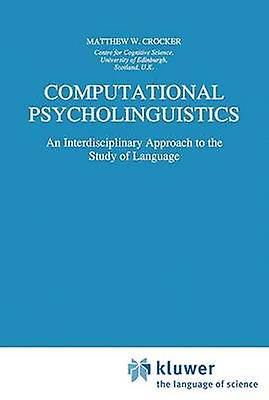 Computational Psycholinguistics  An Interdisciplinary Approach to the Study of Language by Crocker & Matthew W.