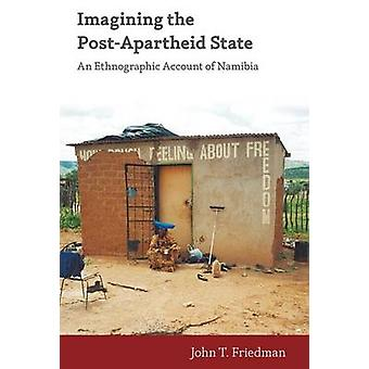 Imagining the PostApartheid State An Ethnographic Account of Namibia by Friedman & John T.