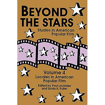 Beyond the Stars 4 Locales in American Popular Film by Loukides & Paul
