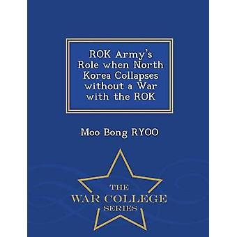 ROK Armys Role when North Korea Collapses without a War with the ROK  War College Series by RYOO & Moo Bong