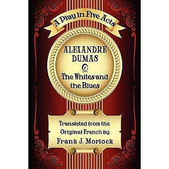 The Whites and the Blues A Play in Five Acts by Dumas & Alexandre