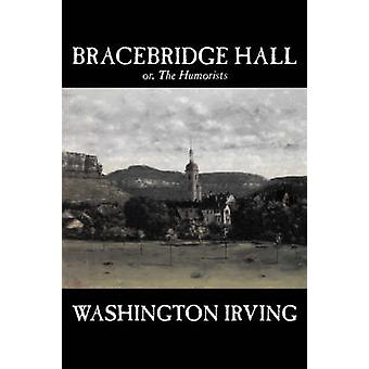 Bracebridge Hall by Washington Irving Fiction Classics by Irving & Washington