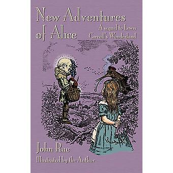 New Adventures of Alice A Sequel to Lewis Carrolls Wonderland by Rae & John