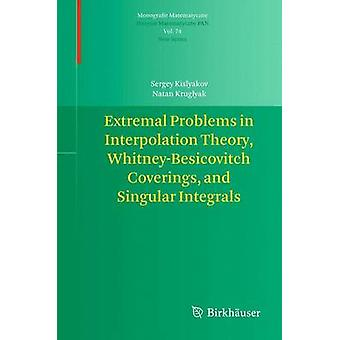 Extremal Problems in Interpolation Theory WhitneyBesicovitch Coverings and Singular Integrals by Kislyakov & Sergey