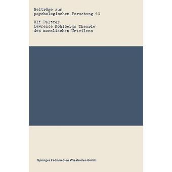 Lawrence Kohlbergs Theorie des moralischen Urteilens  Eine wissenschaftstheoretische und forschungspraktische Analyse by Peltzer & Ulf