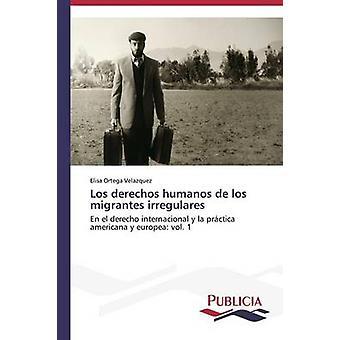 Los derechos humanos de los migrantes irregulares by Ortega Velazquez Elisa