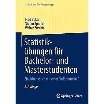 Statistikbungen fr Bachelor und Masterstudenten  Ein Arbeitsbuch mit einer Einfhrung in R by Bker & Fred