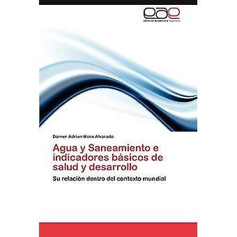 Agua y Saneamiento E Indicadores Basicos de Salud y Desarrollo by Mora Alvarado & Darner Adrian