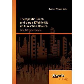 Therapeutic Touch Und Deren Effektivitat Im Klinischen Bereich Eine Literaturanalyse by WeydertBales & Gabriele