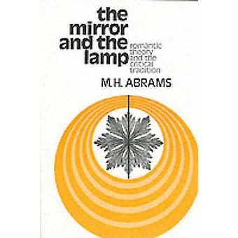 The Mirror and the Lamp - Romantic Theory and the Critical Tradition b
